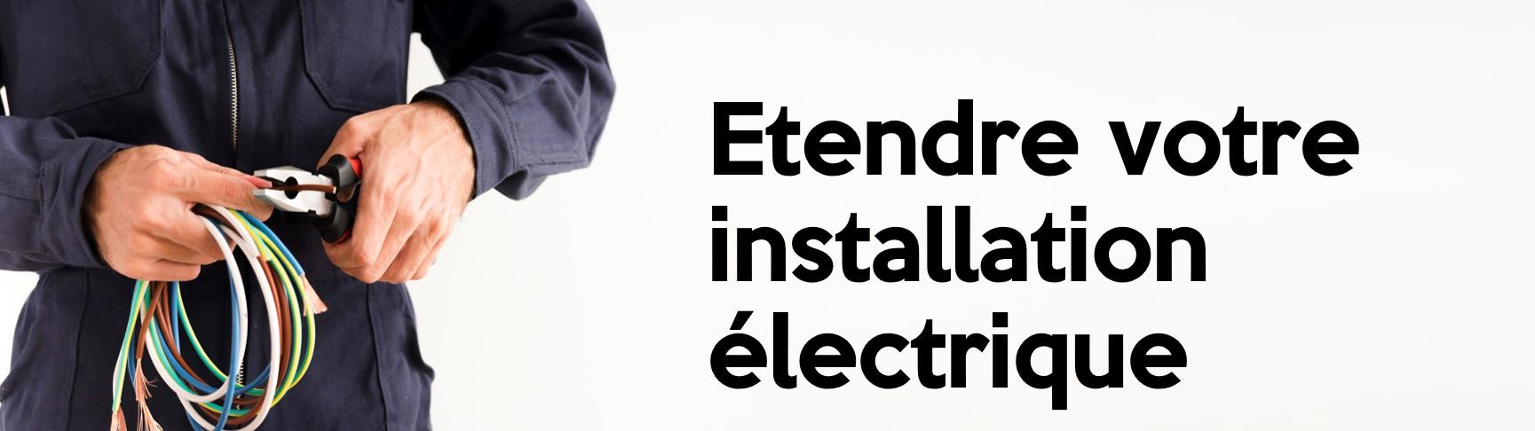Etendre votre installation électrique